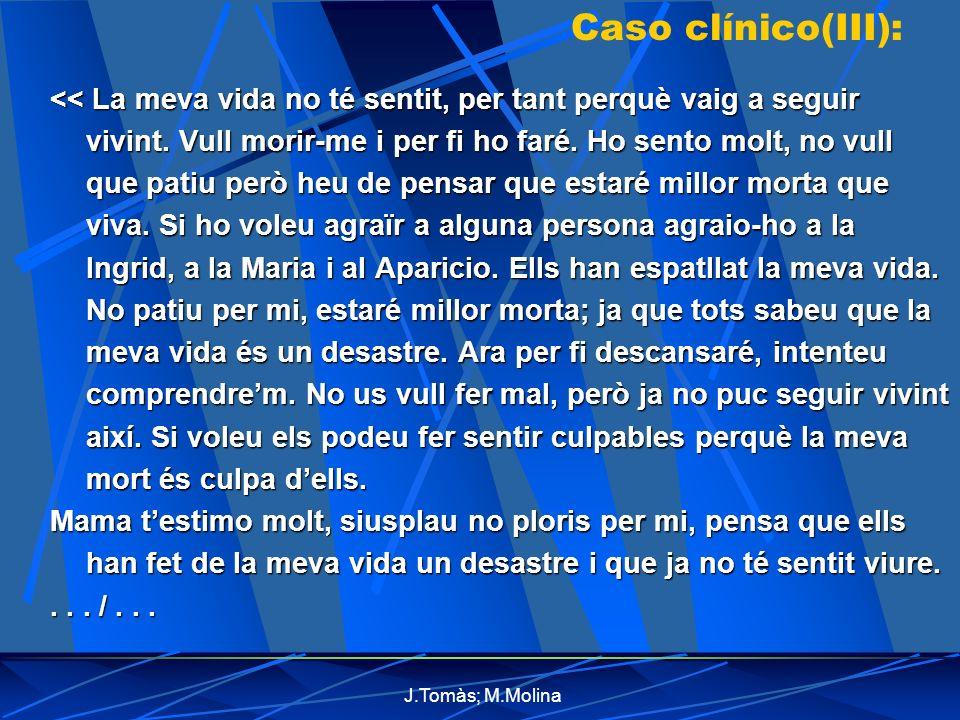 J.Tomàs; M.Molina Caso clínico(III): << La meva vida no té sentit, per tant perquè vaig a seguir vivint.