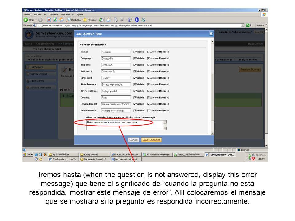 Iremos hasta (when the question is not answered, display this error message) que tiene el significado de cuando la pregunta no está respondida, mostra