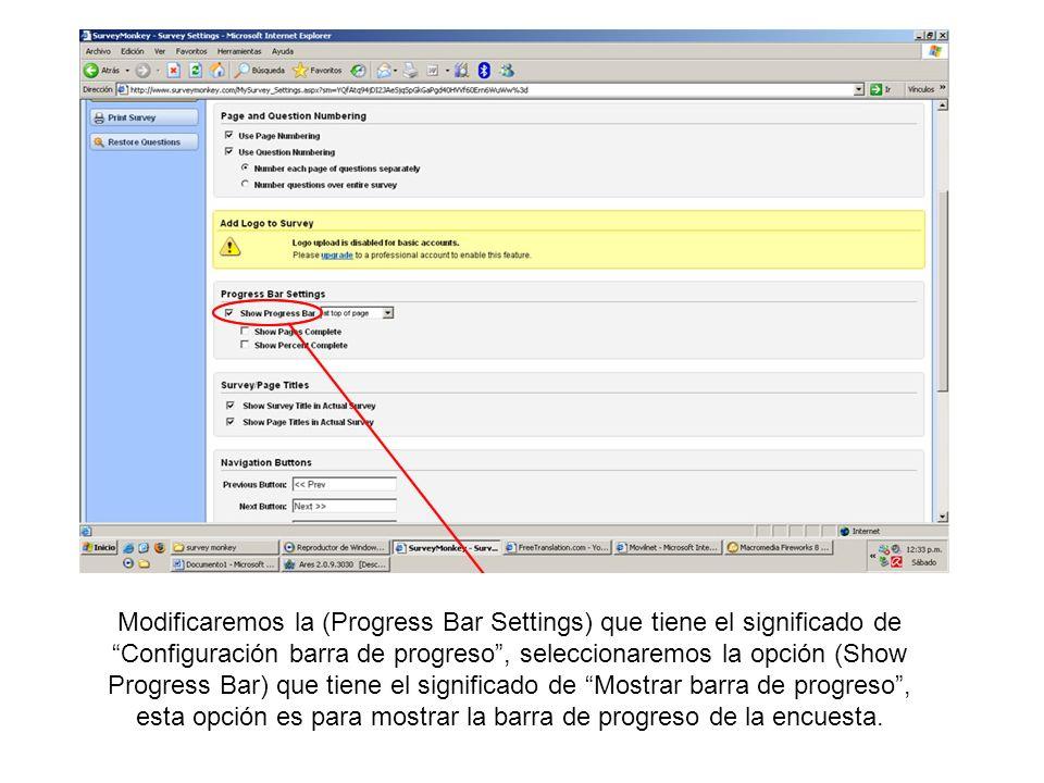 Modificaremos la (Progress Bar Settings) que tiene el significado de Configuración barra de progreso, seleccionaremos la opción (Show Progress Bar) qu