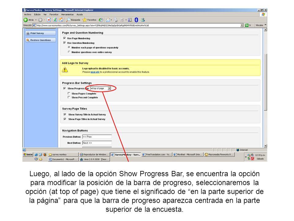 Luego, al lado de la opción Show Progress Bar, se encuentra la opción para modificar la posición de la barra de progreso, seleccionaremos la opción (a