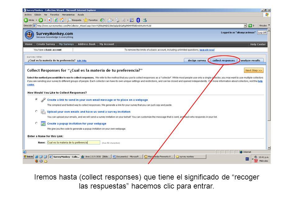Iremos hasta (collect responses) que tiene el significado de recoger las respuestas hacemos clic para entrar.