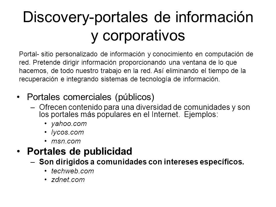 Discovery-portales de información y corporativos Portales comerciales (públicos) –Ofrecen contenido para una diversidad de comunidades y son los portales más populares en el Internet.