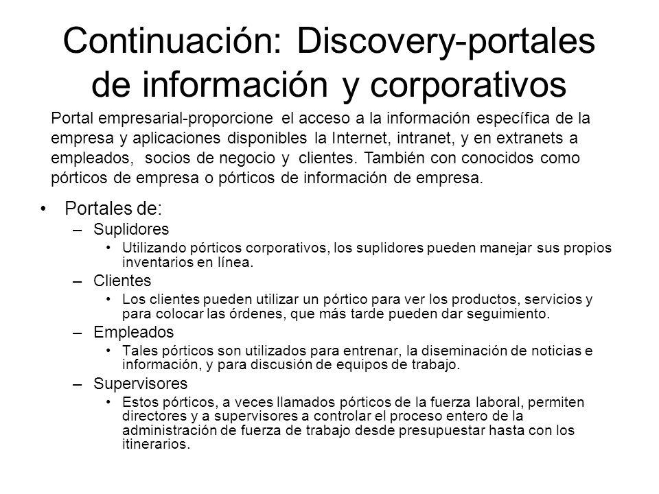 Continuación: Discovery-portales de información y corporativos Portales de: –Suplidores Utilizando pórticos corporativos, los suplidores pueden manejar sus propios inventarios en línea.