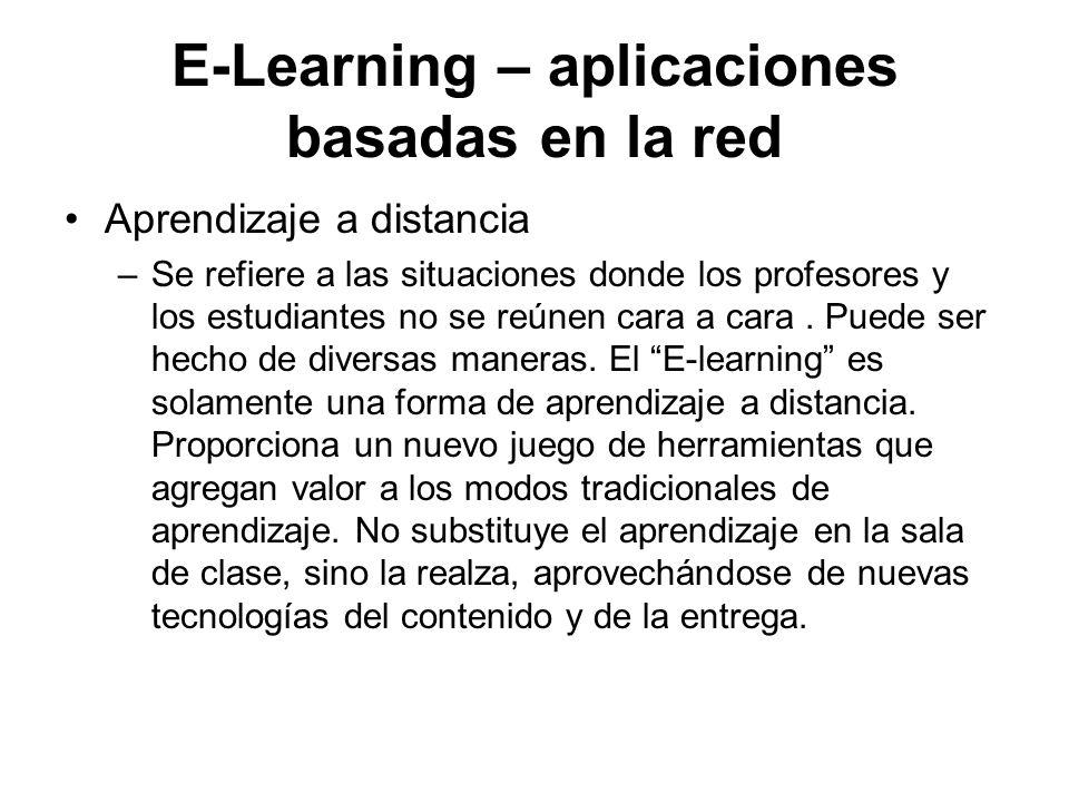 E-Learning – aplicaciones basadas en la red Aprendizaje a distancia –Se refiere a las situaciones donde los profesores y los estudiantes no se reúnen cara a cara.