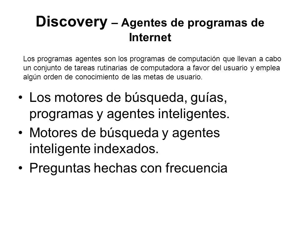 Discovery – Agentes de programas de Internet Los motores de búsqueda, guías, programas y agentes inteligentes.