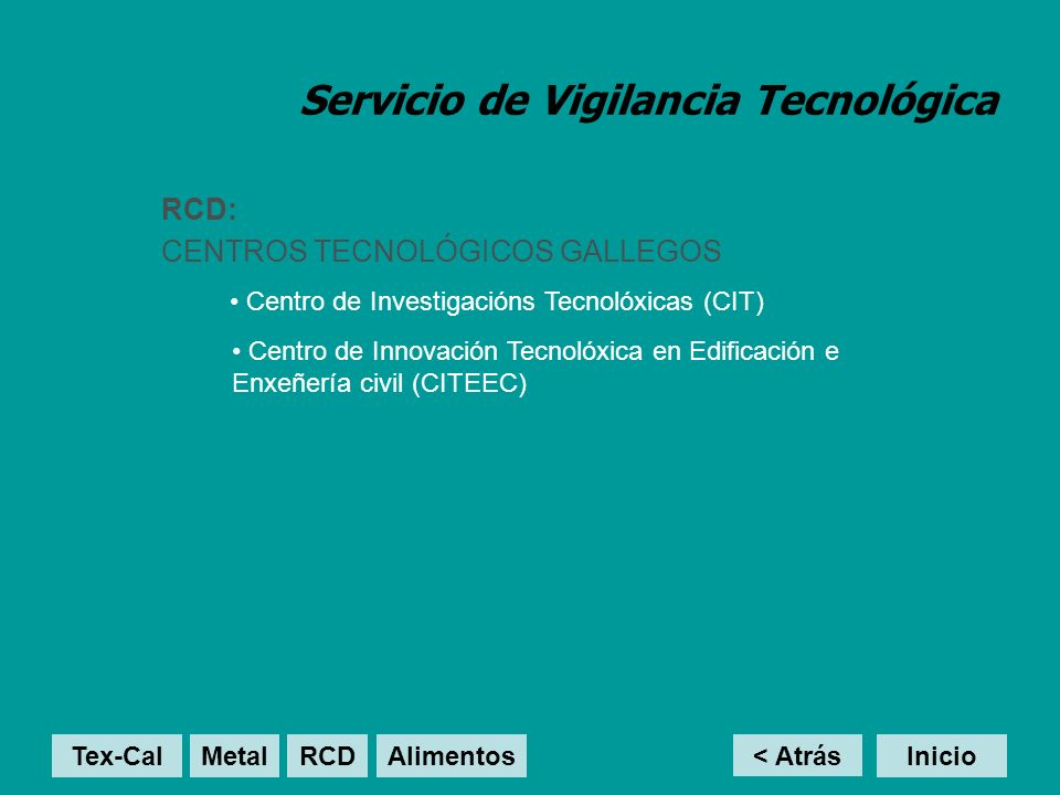 Servicio de Vigilancia Tecnológica RCD: CENTROS TECNOLÓGICOS GALLEGOS Centro de Innovación Tecnolóxica en Edificación e Enxeñería civil (CITEEC) Centro de Innovación Tecnolóxica en Edificación e Enxeñería civil (CITEEC) < Atrás Inicio Centro de Investigacións Tecnolóxicas (CIT) Tex-Cal MetalRCD Alimentos
