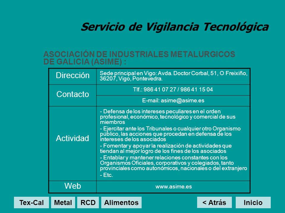 Servicio de Vigilancia Tecnológica ASOCIACIÓN DE INDUSTRIALES METALURGICOS DE GALICIA (ASIME) : < Atrás Inicio Dirección Sede principal en Vigo: Avda.