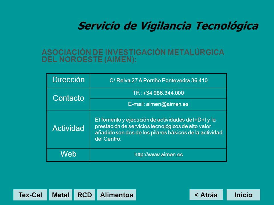 Servicio de Vigilancia Tecnológica ASOCIACIÓN DE INVESTIGACIÓN METALÚRGICA DEL NOROESTE (AIMEN): < Atrás Inicio Dirección C/ Relva 27 A Porriño Pontev