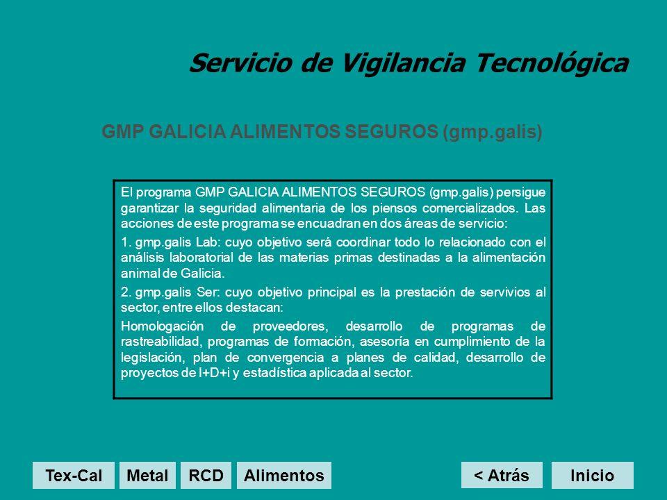 Servicio de Vigilancia Tecnológica GMP GALICIA ALIMENTOS SEGUROS (gmp.galis) < Atrás Inicio El programa GMP GALICIA ALIMENTOS SEGUROS (gmp.galis) persigue garantizar la seguridad alimentaria de los piensos comercializados.