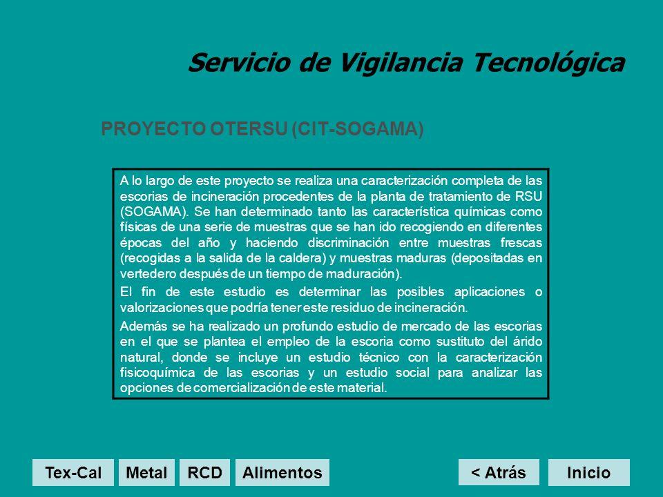 Servicio de Vigilancia Tecnológica PROYECTO OTERSU (CIT-SOGAMA) A lo largo de este proyecto se realiza una caracterización completa de las escorias de incineración procedentes de la planta de tratamiento de RSU (SOGAMA).