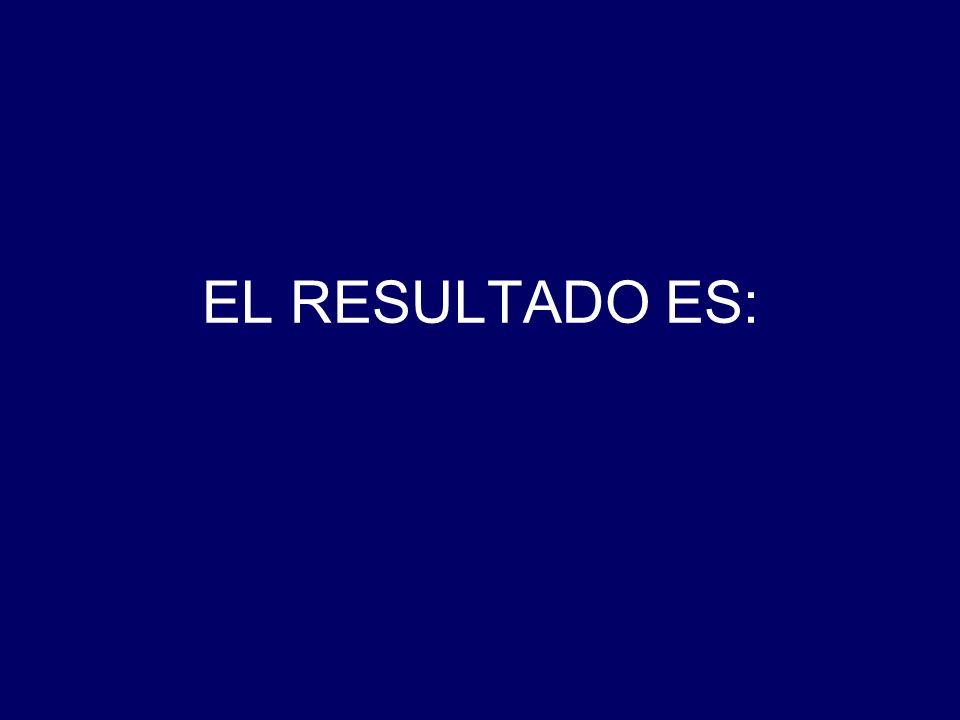 EL RESULTADO ES: