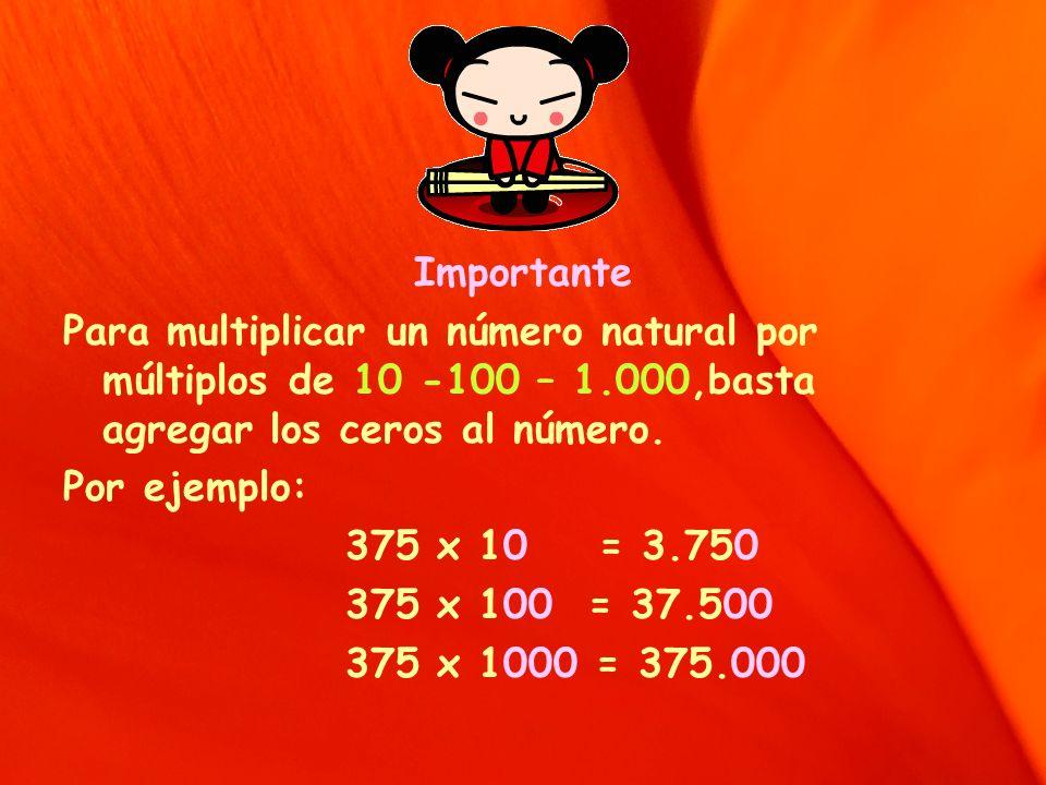 Importante Para multiplicar un número natural por múltiplos de 10 -100 – 1.000,basta agregar los ceros al número. Por ejemplo: 375 x 10 = 3.750 375 x