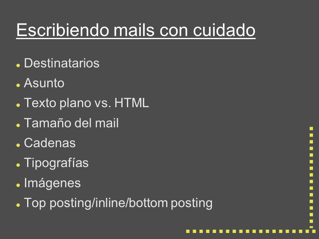 Escribiendo mails con cuidado Destinatarios Asunto Texto plano vs.