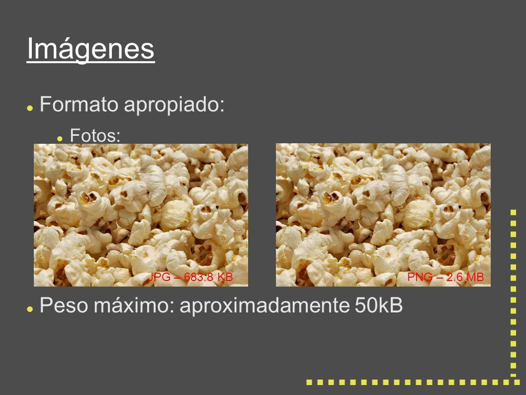 Imágenes Formato apropiado: Fotos: Peso máximo: aproximadamente 50kB JPG – 683.8 KBPNG – 2.6 MB