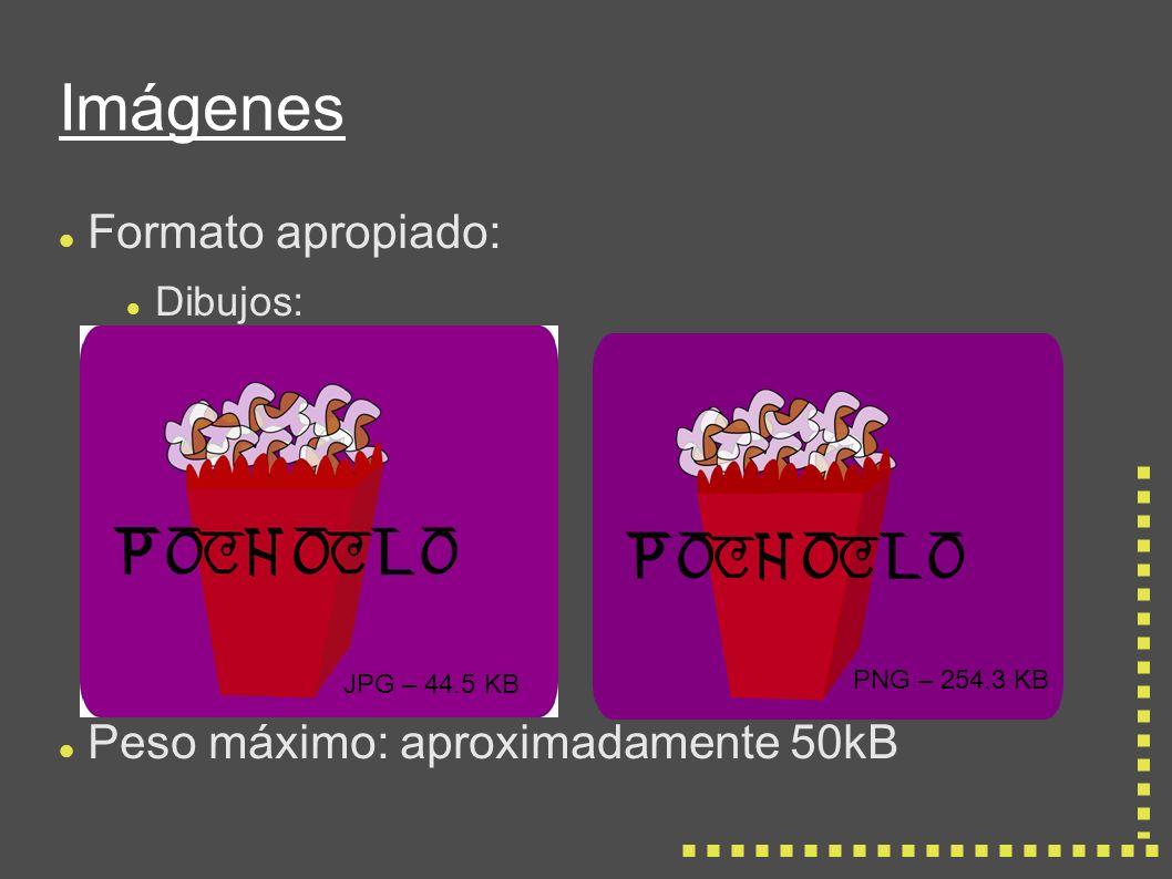 Imágenes Formato apropiado: Dibujos: Peso máximo: aproximadamente 50kB JPG – 44.5 KB PNG – 254.3 KB