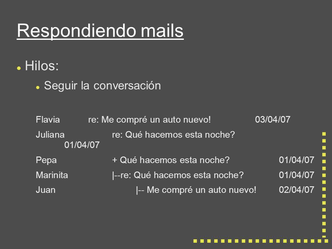 Respondiendo mails Hilos: Seguir la conversación Flaviare: Me compré un auto nuevo!03/04/07 Julianare: Qué hacemos esta noche.