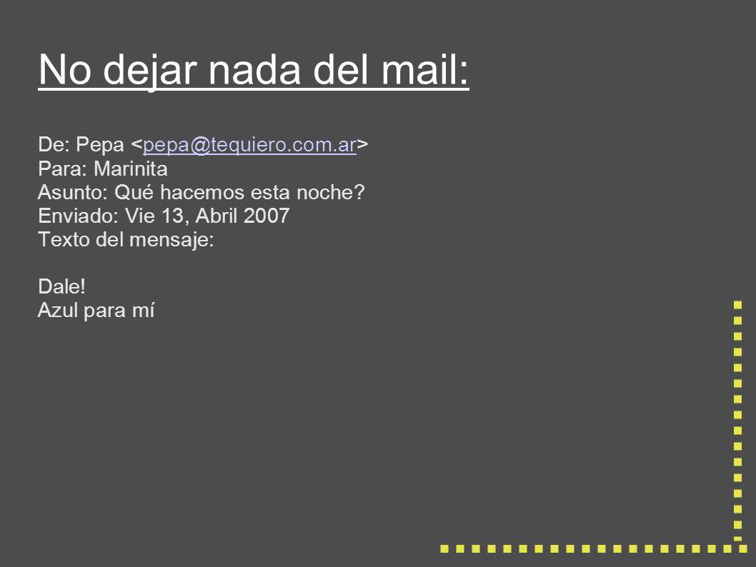 No dejar nada del mail: De: Pepa pepa@tequiero.com.ar Para: Marinita Asunto: Qué hacemos esta noche.