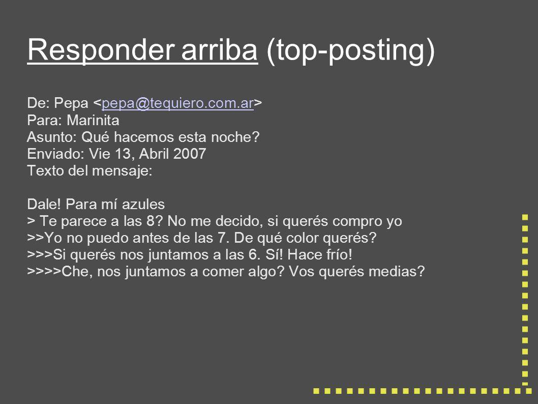 Responder arriba (top-posting) De: Pepa pepa@tequiero.com.ar Para: Marinita Asunto: Qué hacemos esta noche.