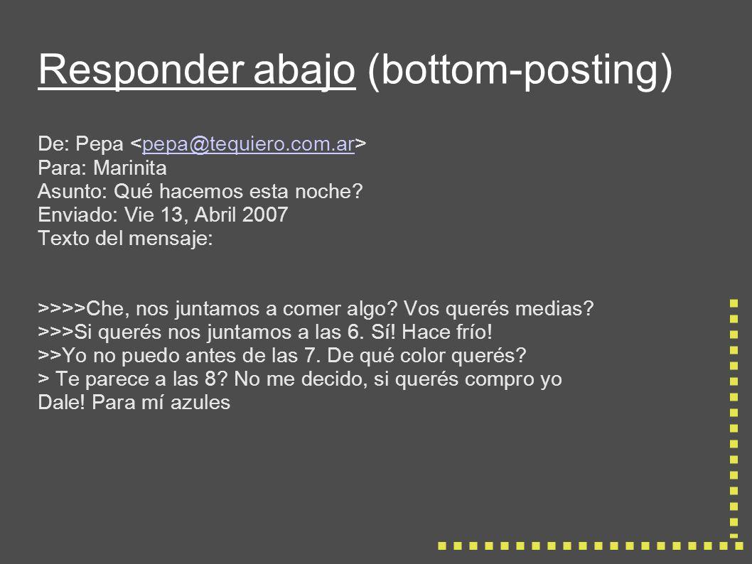 Responder abajo (bottom-posting) De: Pepa pepa@tequiero.com.ar Para: Marinita Asunto: Qué hacemos esta noche.