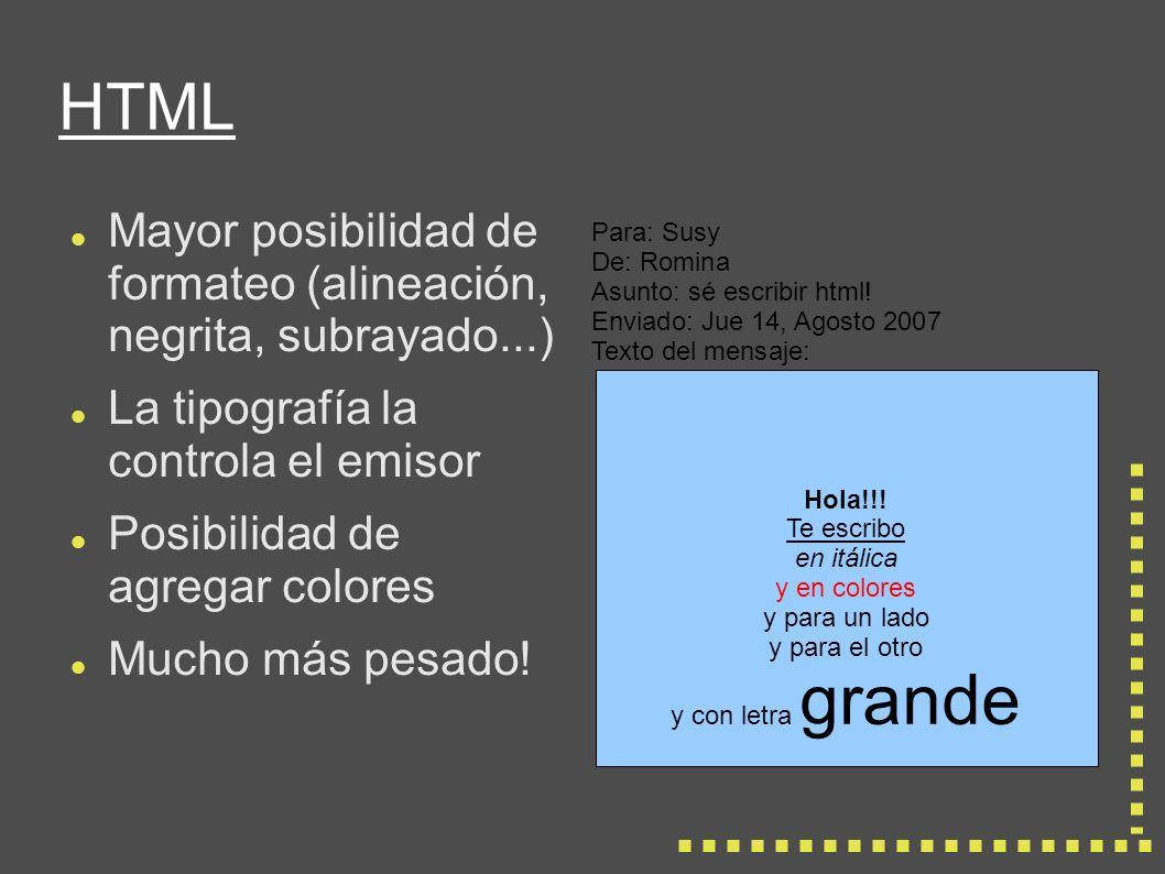 HTML Mayor posibilidad de formateo (alineación, negrita, subrayado...) La tipografía la controla el emisor Posibilidad de agregar colores Mucho más pesado.