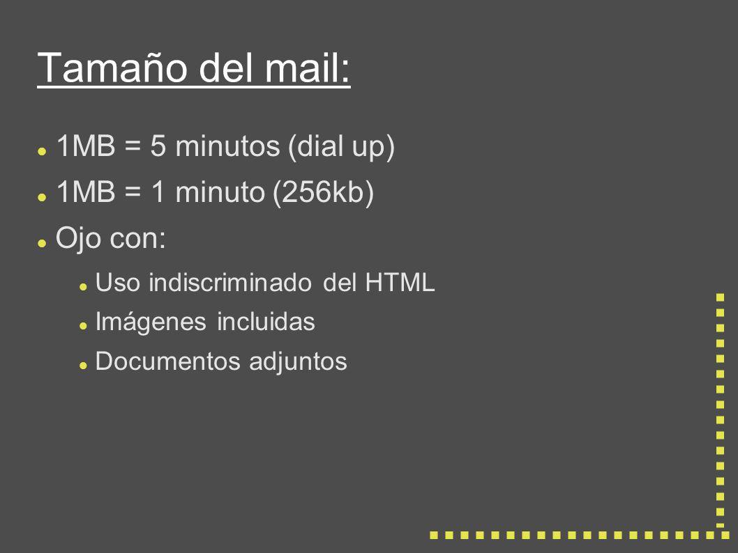 Tamaño del mail: 1MB = 5 minutos (dial up) 1MB = 1 minuto (256kb) Ojo con: Uso indiscriminado del HTML Imágenes incluidas Documentos adjuntos