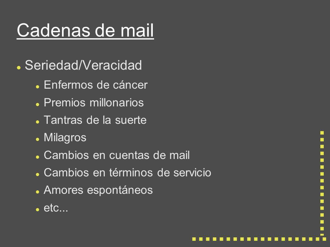 Cadenas de mail Seriedad/Veracidad Enfermos de cáncer Premios millonarios Tantras de la suerte Milagros Cambios en cuentas de mail Cambios en términos de servicio Amores espontáneos etc...