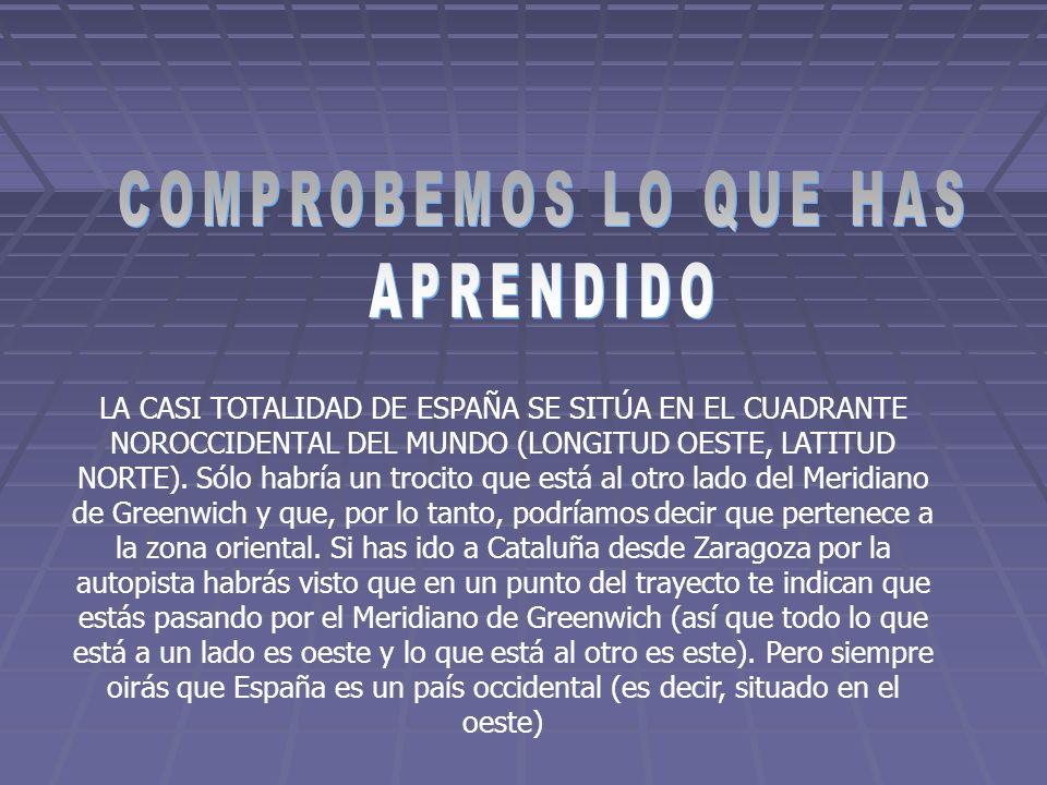 LA CASI TOTALIDAD DE ESPAÑA SE SITÚA EN EL CUADRANTE NOROCCIDENTAL DEL MUNDO (LONGITUD OESTE, LATITUD NORTE). Sólo habría un trocito que está al otro