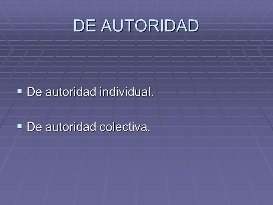 DE AUTORIDAD De autoridad individual. De autoridad individual. De autoridad colectiva. De autoridad colectiva.