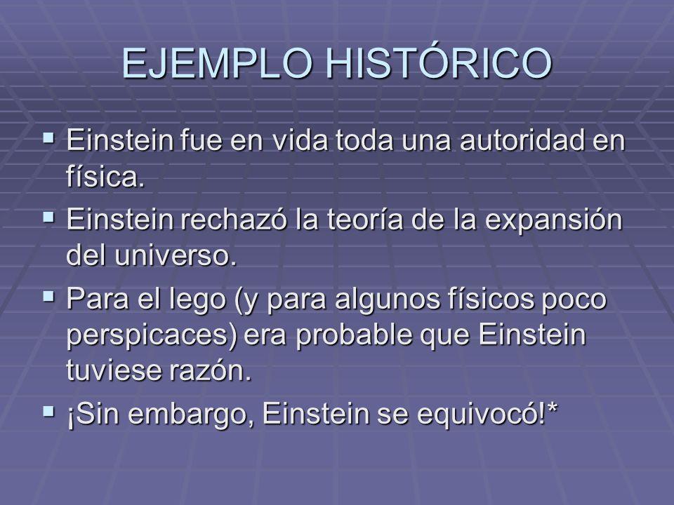 EJEMPLO HISTÓRICO Einstein fue en vida toda una autoridad en física. Einstein fue en vida toda una autoridad en física. Einstein rechazó la teoría de