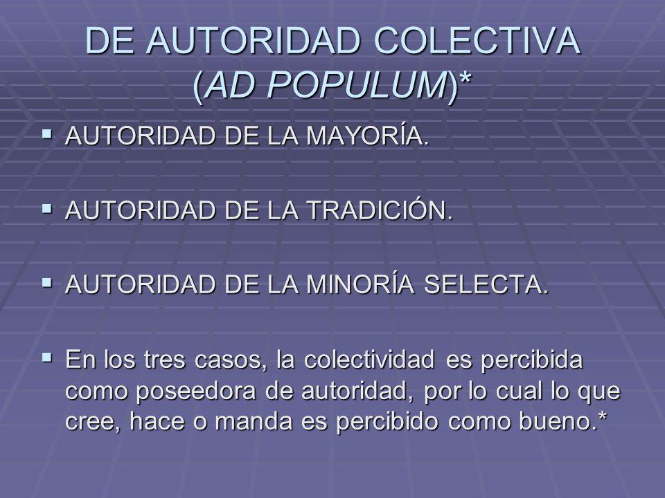 DE AUTORIDAD COLECTIVA (AD POPULUM)* AUTORIDAD DE LA MAYORÍA. AUTORIDAD DE LA MAYORÍA. AUTORIDAD DE LA TRADICIÓN. AUTORIDAD DE LA TRADICIÓN. AUTORIDAD