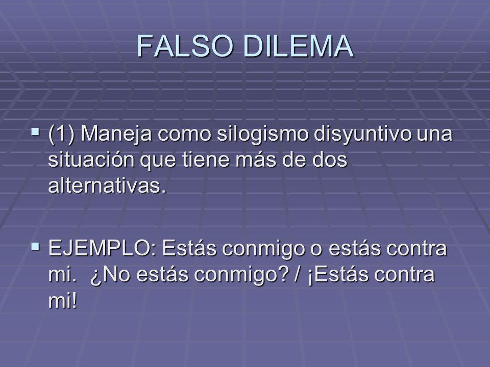 FALSO DILEMA (1) Maneja como silogismo disyuntivo una situación que tiene más de dos alternativas. (1) Maneja como silogismo disyuntivo una situación
