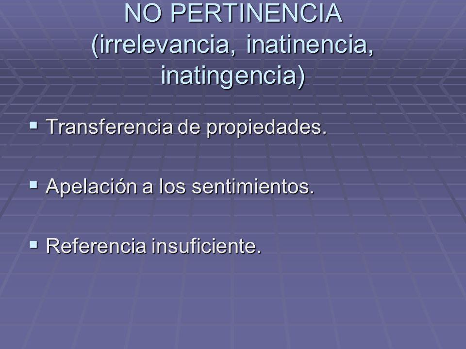 NO PERTINENCIA (irrelevancia, inatinencia, inatingencia) Transferencia de propiedades. Transferencia de propiedades. Apelación a los sentimientos. Ape