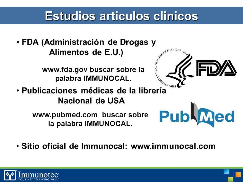 Estudios articulos clinicos FDA (Administración de Drogas y Alimentos de E.U.) www.fda.gov buscar sobre la palabra IMMUNOCAL.