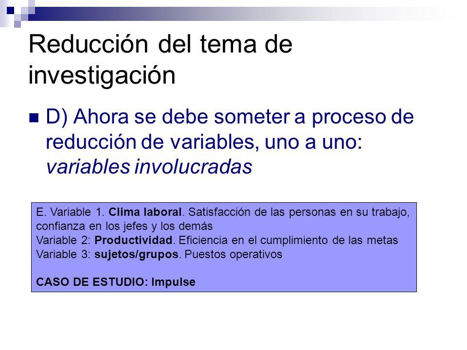 Reducción del tema de investigación D) Ahora se debe someter a proceso de reducción de variables, uno a uno: variables involucradas E. Variable 1. Cli