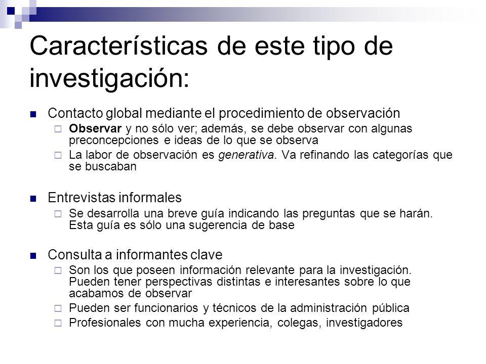 Características de este tipo de investigación: Contacto global mediante el procedimiento de observación Observar y no sólo ver; además, se debe observ
