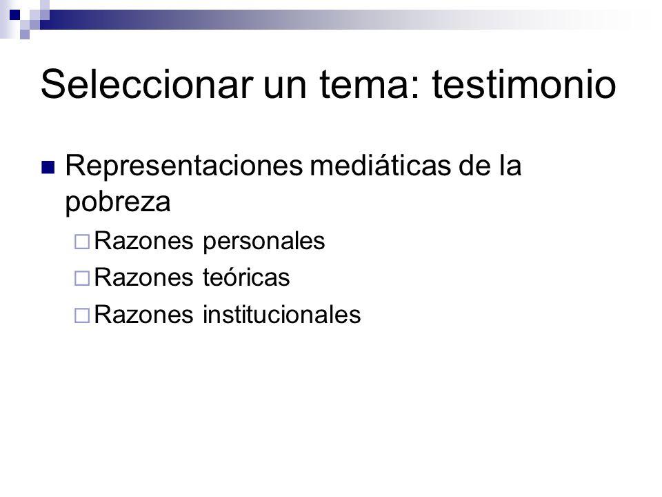 Seleccionar un tema: testimonio Representaciones mediáticas de la pobreza Razones personales Razones teóricas Razones institucionales