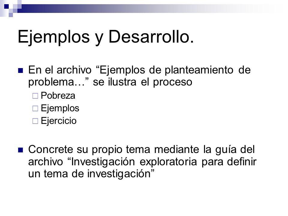 Ejemplos y Desarrollo. En el archivo Ejemplos de planteamiento de problema… se ilustra el proceso Pobreza Ejemplos Ejercicio Concrete su propio tema m