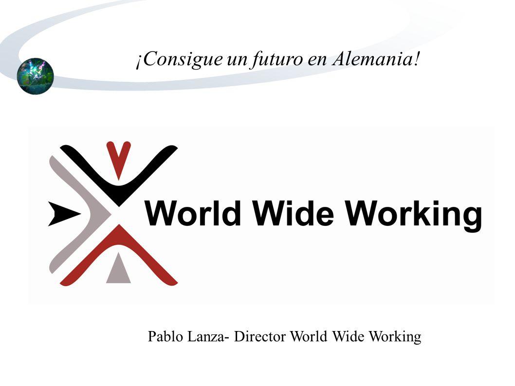 ¡Consigue un futuro en Alemania! Pablo Lanza- Director World Wide Working