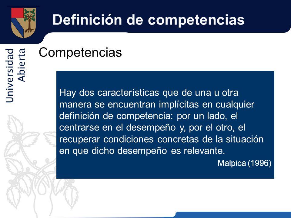 Universidad Abierta Definición de competencias Competencias Hay dos características que de una u otra manera se encuentran implícitas en cualquier def