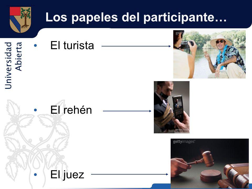Universidad Abierta Los papeles del participante… El turista El rehén El juez
