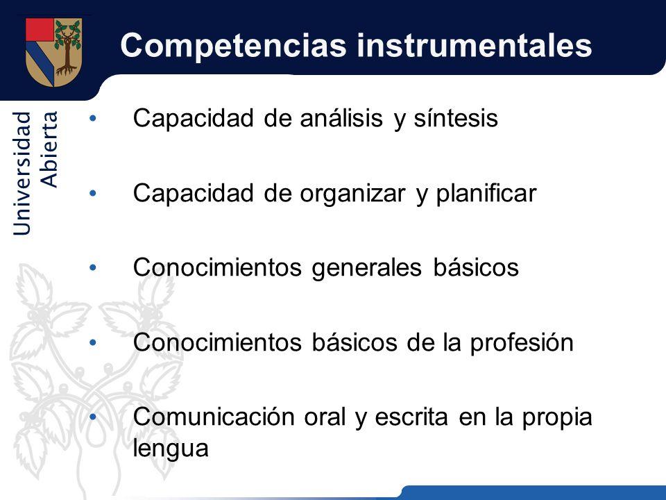 Universidad Abierta Competencias instrumentales Capacidad de análisis y síntesis Capacidad de organizar y planificar Conocimientos generales básicos C