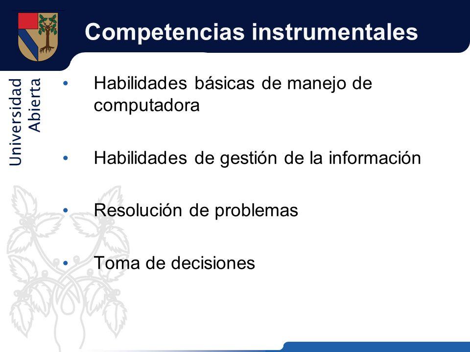 Universidad Abierta Competencias instrumentales Habilidades básicas de manejo de computadora Habilidades de gestión de la información Resolución de pr
