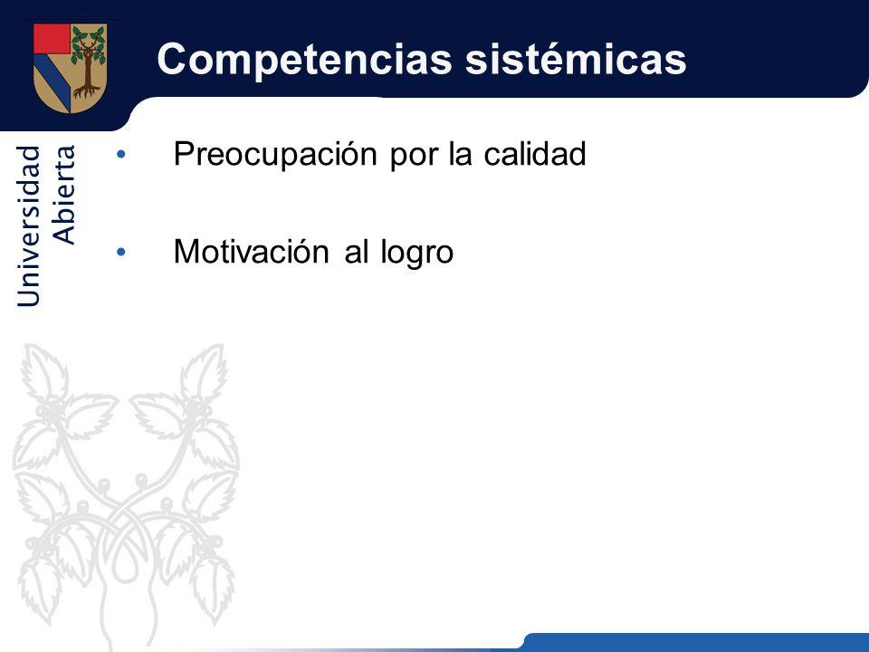Universidad Abierta Competencias sistémicas Preocupación por la calidad Motivación al logro
