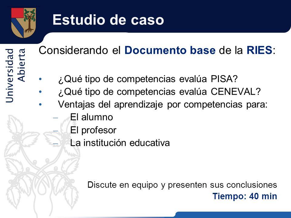Universidad Abierta Estudio de caso Considerando el Documento base de la RIES: ¿Qué tipo de competencias evalúa PISA? ¿Qué tipo de competencias evalúa