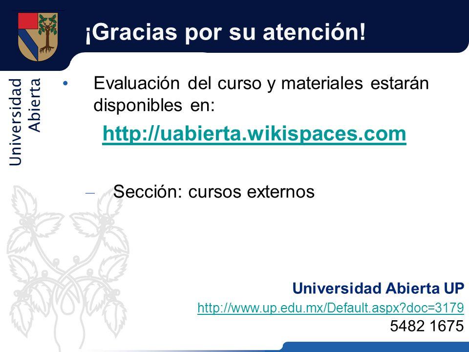 Universidad Abierta ¡Gracias por su atención! Evaluación del curso y materiales estarán disponibles en: http://uabierta.wikispaces.com – Sección: curs