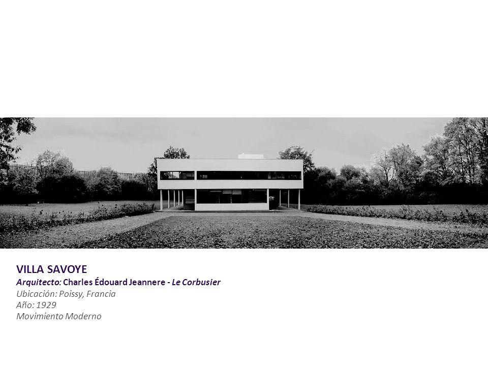 VILLA SAVOYE Arquitecto: Charles Édouard Jeannere - Le Corbusier Ubicación: Poissy, Francia Año: 1929 Movimiento Moderno