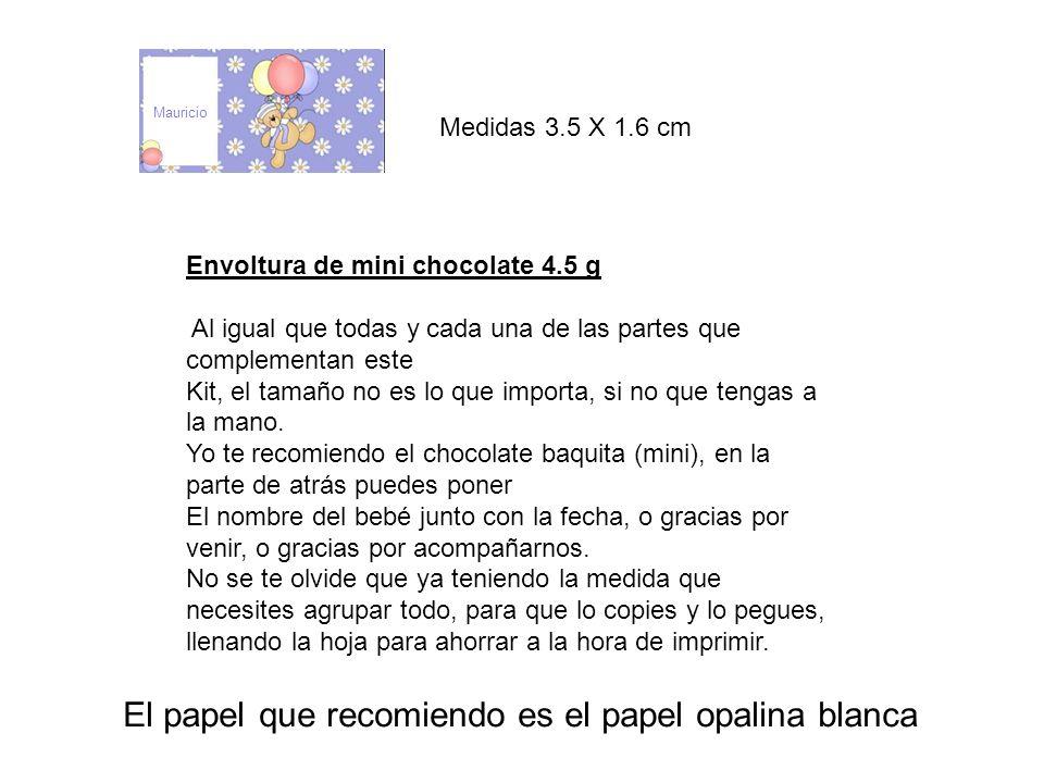 Medidas 3.5 X 1.6 cm Envoltura de mini chocolate 4.5 g Al igual que todas y cada una de las partes que complementan este Kit, el tamaño no es lo que i