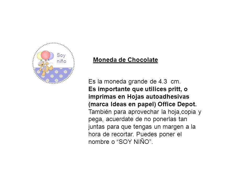 Moneda de Chocolate Es la moneda grande de 4.3 cm. Es importante que utilices pritt, o imprimas en Hojas autoadhesivas (marca Ideas en papel) Office D