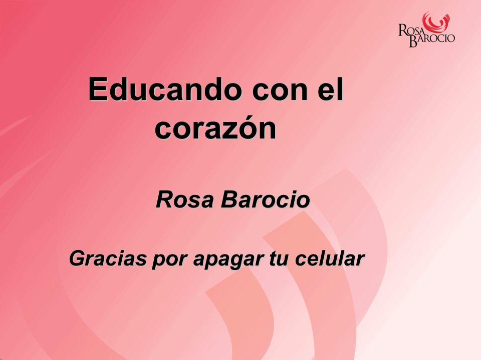 Educando con el corazón Rosa Barocio Rosa Barocio Gracias por apagar tu celular
