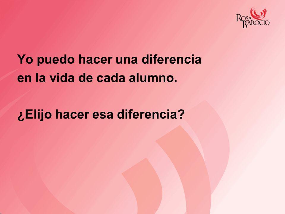 Yo puedo hacer una diferencia en la vida de cada alumno. ¿Elijo hacer esa diferencia?